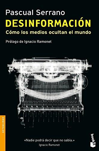 Desinformación: Cómo los medios ocultan el mundo (Divulgación. Actualidad) por Pascual Serrano