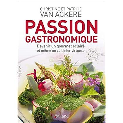 Passion gastronomique : Devenir un gourmet éclairé et même un cuisinier virtuose