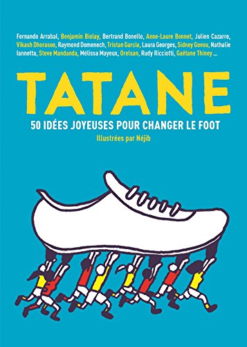 Tatane: 50 idées joyeuses pour changer le foot par Collectif