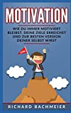 Motivation: Wie Du immer motiviert bleibst, Deine Ziele erreichst und zur besten...