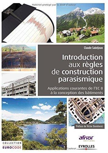 Introduction aux règles de construction parasismique : Applications courantes de l'EC8 à la conception des bâtiments de Claude Saintjean (4 septembre 2014) Broché
