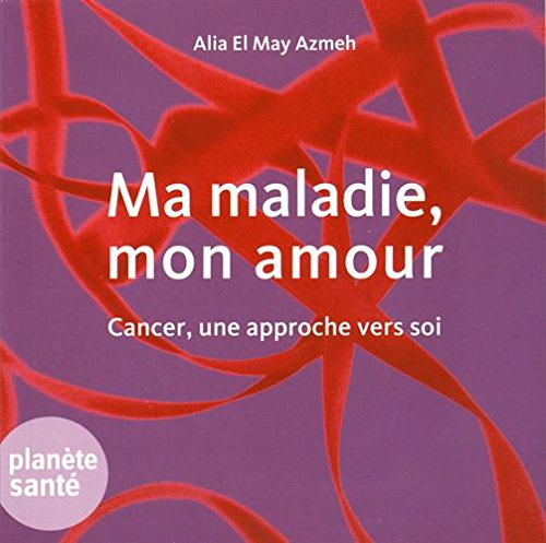 Ma maladie mon amour par Alia El May Azmeh