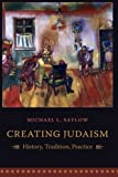 Creating Judaism – History, Tradition, Practice
