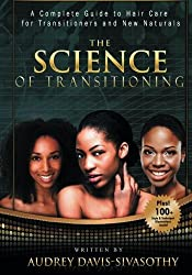 The Science of Transitioning:: A Complete Guide to Hair Care for Transitioners and New Naturals (B&W version) by Audrey Davis-Sivasothy (2014-12-20)