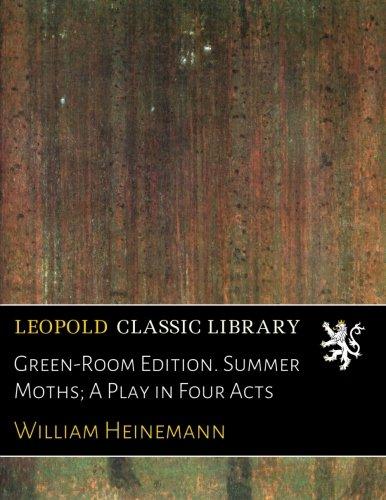 Green-Room Edition. Summer Moths; A Play in Four Acts por William Heinemann
