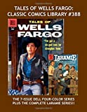 Tales Of Wells Fargo: Classic Comics Library #389: The Complete Dell Four-Color Series Based on the Hit TV Western --- Plus: The Complete Laramie Series --- Over 400 Pages --- All Stories --- No Ads by Dell Publishing Co. (2016-06-22)