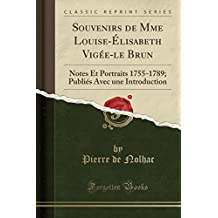 Souvenirs de Mme Louise-Elisabeth Vigee-Le Brun: Notes Et Portraits 1755-1789; Publies Avec Une Introduction (Classic Reprint)