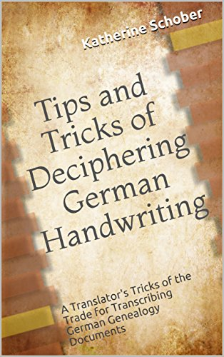 Tips and Tricks of Deciphering German Handwriting: A Translator's Tricks of the Trade for Transcribing German Genealogy Documents (English Edition)