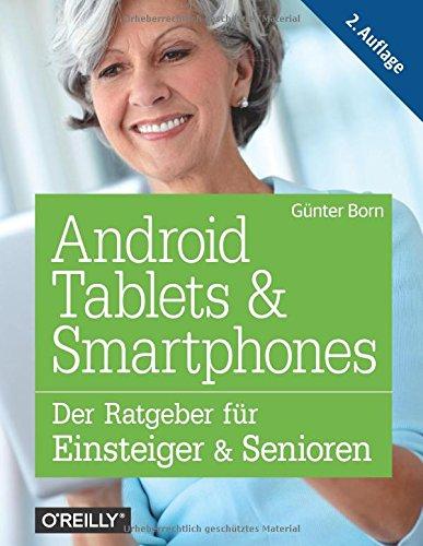 Android Tablets & Smartphones: Der Ratgeber für Einsteiger & Senioren (Bücher Für Android-handys)