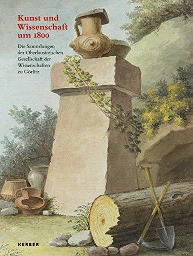 Kunst und Wissenschaft um 1800. Die Sammlungen der Oberlausitzischen Gesellschaft der Wissenschaften zu Görlitz (FORUM) by Ines Anders (2012-08-03)