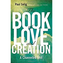 The Book of Love and Creation: A Channeled Text by Paul Selig (2012-09-13)