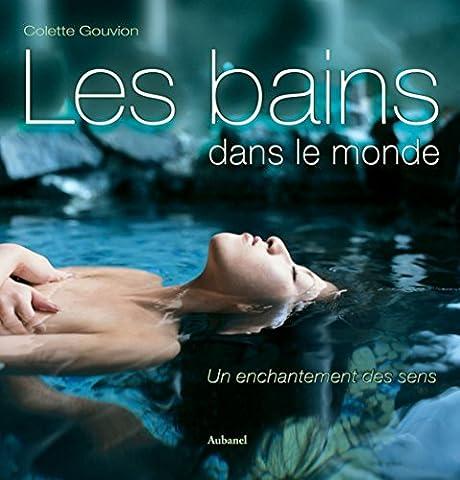 Les bains dans le monde : Un enchantement des sens