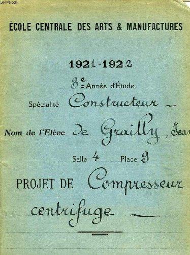 ECOLE CENTRALE DES ARTS & MANUFACTURES, 1921-1922, 3e ANNEE D'ETUDE, SPECIALITE CONSTRUCTEUR, PROJET DE COMPRESSEUR CENTRIFUGE