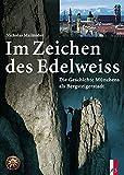Im Zeichen des Edelweiss: Die Geschichte Münchens als Bergsteigerstadt