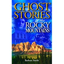 Ghost Stories of the Rocky Mountains: Volume I (Ghost Stories (Lone Pine))