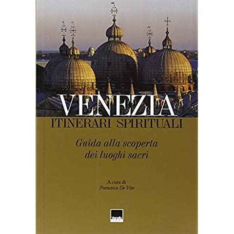 Venezia. Itinerari spirituali. Guida alla scoperta dei