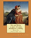 Kit and Kitty: a story of west Middlesex (1890). By: R. D. Blackmore (Volume 3).: Kit and Kitty: a story of west Middlesex is a three-volume novel by ... is set near Sunbury-on-Thames in Middlesex.