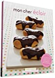 Mon Cher Eclair: And Other Beautiful Pastries, including Cream Puffs, Profiteroles, and Gougeres by Charity Ferreira (2016-02-23)