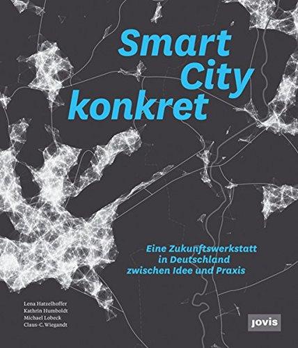 Smart City konkret - Eine Zukunftswerkstatt in Deutschland zwischen Idee und Praxis