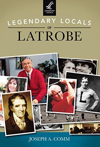 Legendary Locals of Latrobe (English Edition) - Latrobe Pa