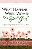 Image de What Happens When Women Say Yes to God: Experiencing Life in Extraordinary Ways (English Edition)