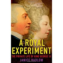 A Royal Experiment: The Private Life of King George III by Janice Hadlow (2014-11-18)
