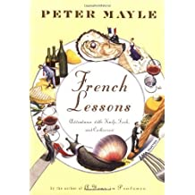 French Lessons: Adventures with Knife, Fork, and Corkscrew by Peter Mayle (2001-05-08)
