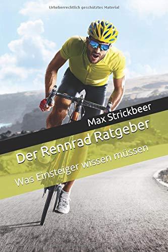 Der Rennrad Ratgeber: Was Einsteiger wissen müssen por Max Strickbeer