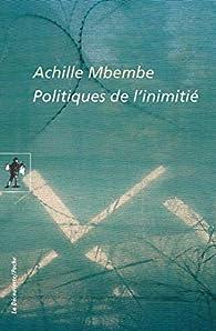 Politiques de l'inimitié par Achille Mbembe