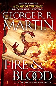 Fire & Blood: 300 Years Before A Game of Thrones par  George R.R. Martin