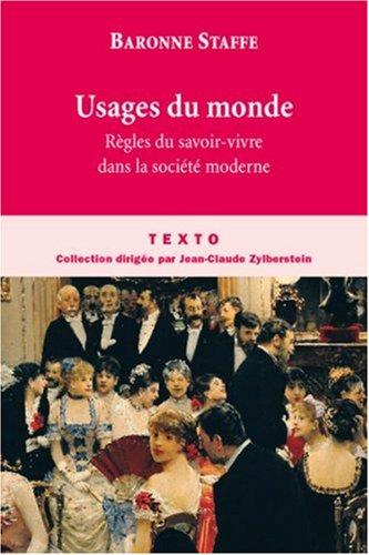 Usages du monde : Règles du savoir-vivre dans la société moderne par Baronne Staffe