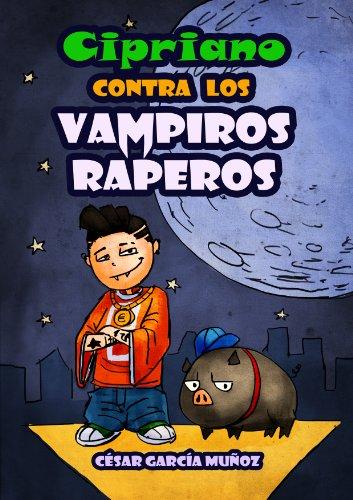 Cipriano contra los vampiros raperos (Cipriano, el vampiro vegetariano nº 2) por César García Muñoz