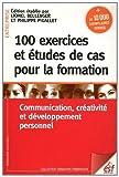 100 exercices et études de cas pour la Formation : Communication. créativité et développement personnel de Bellenger. Lionel (2011) Broché