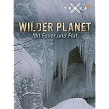 Wilder Planet: Mit Feuer und Flut