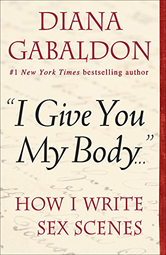 """I Give You My Body . . ."": How I Write Sex Scenes (Kindle Single) (English Edition)"