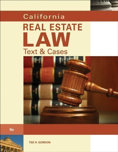 By Theodore H. Gordon: California Real Estate Law: Text & Cases Eighth (8th) Edition