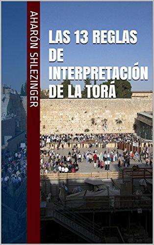 Las 13 Reglas de Interpretación de la Torá por Aharón Shlezinger