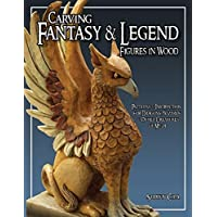 Carving Fantasy & Legend Figures In Wood: Patterns & Instruction For Dragons, Wizards & Other Creatures Of Myth