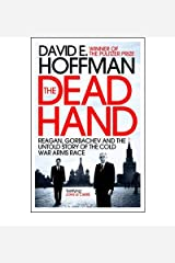 [( The Dead Hand: Reagan, Gorbachev and the Untold Story of the Cold War Arms Race )] [by: David E. Hoffman] [Nov-2011] Paperback