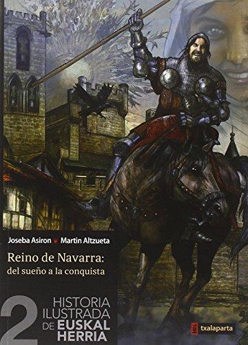 Historia Ilustrada De Euskal Herria 2 - Reino De Navarra: Del Sueño A La Conquista (Orreaga) por Joseba Asiron