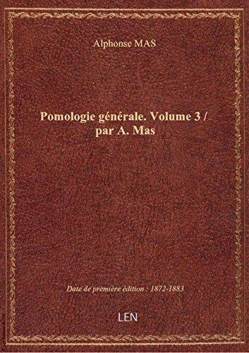 Pomologie générale. Volume 3 / par A. Mas par Alphonse MAS