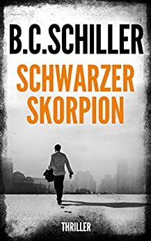 Schwarzer Skorpion - Thriller (German Edition) par [Schiller, B.C.]