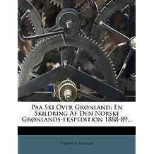 Paa Ski Over Gr??nland: En Skildring Af Den Norske Gr??nlands-ekspedition 1888-89... by Fridtjof Nansen (2012-01-22)