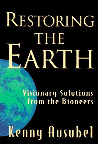 restoring-the-earth-visionary-solutions-from-the-bioneers-by-ken-ausubel-1997-08-30
