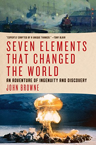 Seven Elements That Changed the World - An Adventure of Ingenuity and Discovery
