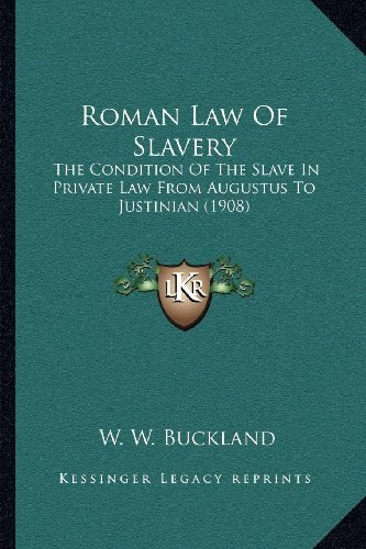 Roman Law of Slavery: The Condition of the Slave in Private Law from Augustus to Justinian (1908) by W W Buckland (2010-09-10)