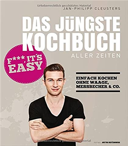 Das jüngste Kochbuch aller Zeiten - Fuck, it`s easy -