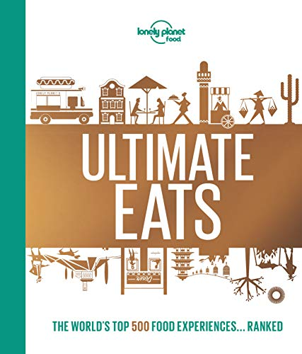 Lonely Planet Ultimate Eats: The World's Top 500 Food Experiences... Ranked