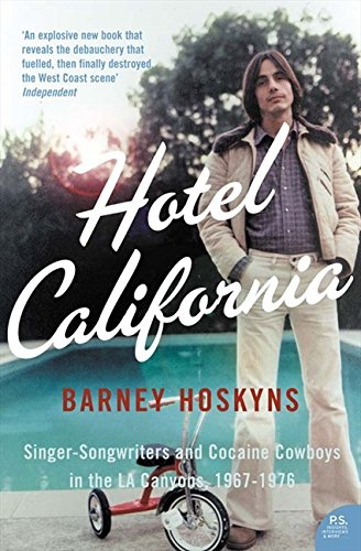 Hotel California: Singer-songwriters and Cocaine Cowboys in the L.A. Canyons 1967–1976 por Barney Hoskyns