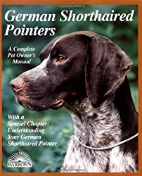 German Shorthaired Pointers (A Complete Pet Owner's Manual)